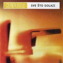 Kristali 2001 - Sve sto dolazi 44916751_Kristali_2001-a